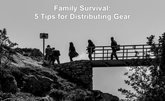 Family Survival: 5 Tips for Distributing Gear
