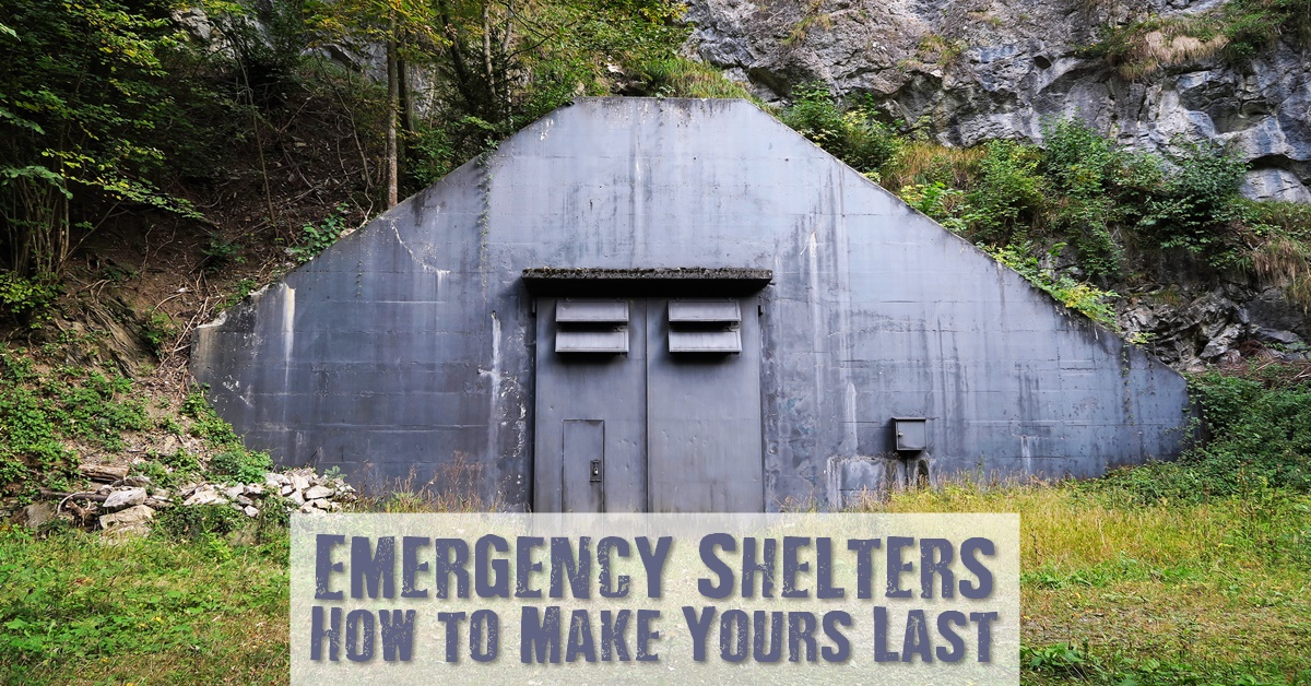 Emergency Shelters: How to Make Yours Last