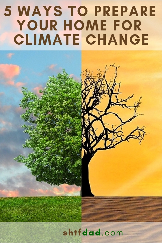 Are you preparing for climate change? If you want to keep your family safe and together when something unpredictable happens, you need to do these 5 things. #shtf #shtfdad #climatechange #globalwarming #earth #health #prepare #educate #naturaldisaster #environment